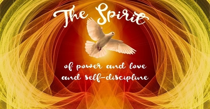 The Spirit of Power and Love and Self-Discipline