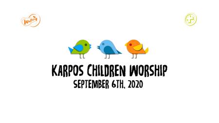 September 6th, 2020 Karpos Children Worship