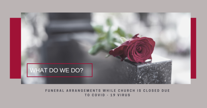 FUNERAL ARRANGEMENTS UNDER COVID-19 RESTRICTIONS