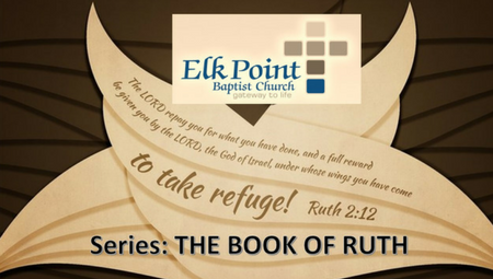 The Way Back Home | The Book of Ruth | Elk Point Baptist Church