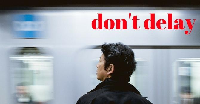 Don't Delay