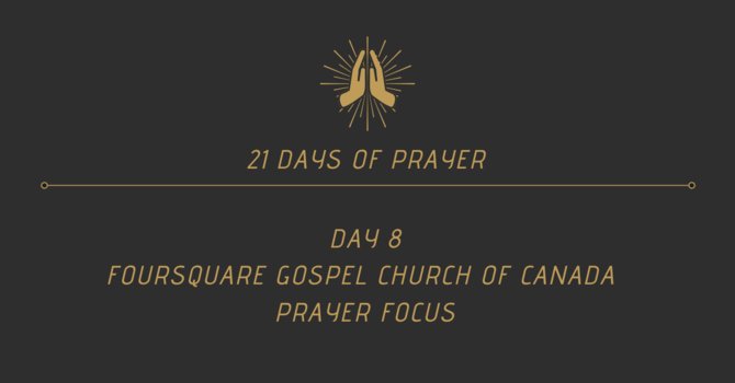 21 Days Of Prayer - Foursquare Canada Focus (Day 8) image