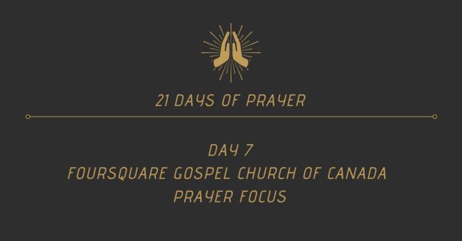 21 Days Of Prayer - Foursquare Canada Focus (Day 7) image