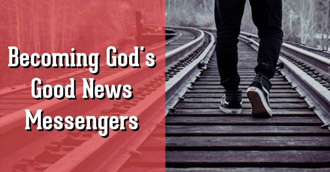 Becoming Good News Messengers #2 - The Desire of God