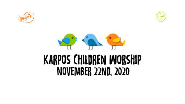 November 22nd, 2020 Karpos Children Worship