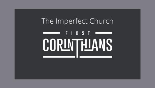 The Imperfect Church - 1 Corinthians