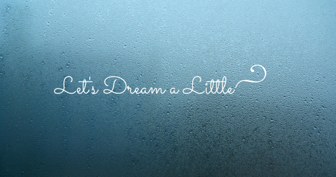 Let's Dream A Little