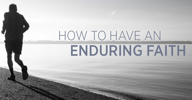 How to Have Enduring Faith
