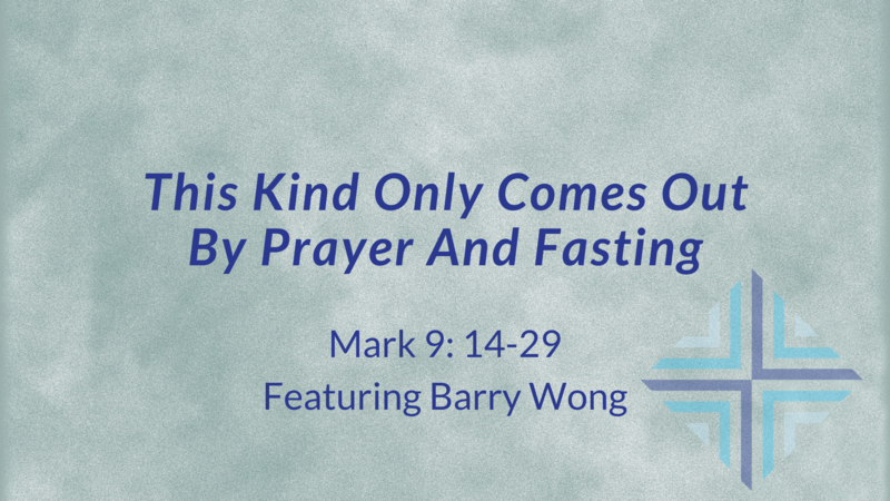 THIS KIND ONLY COMES OUT BY PRAYER AND FASTING