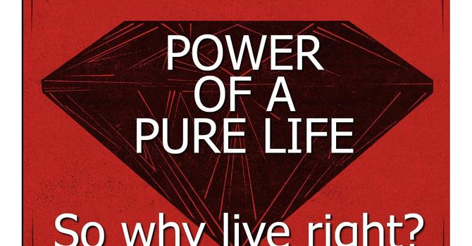 The Power Of A Pure Life