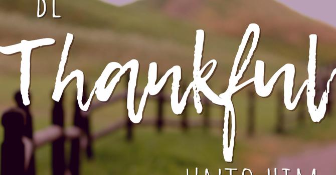 Be Thankful Unto Him