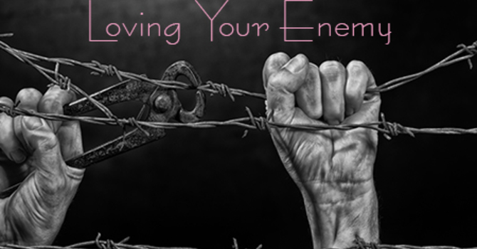 Loving Your Enemy