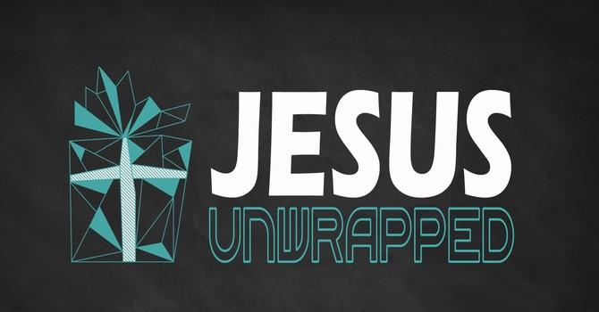 Jesus Unwrapped - Part 4