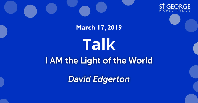 """I AM the Light of the World"" Talk - Rev. David Edgerton March 17, 2019 image"