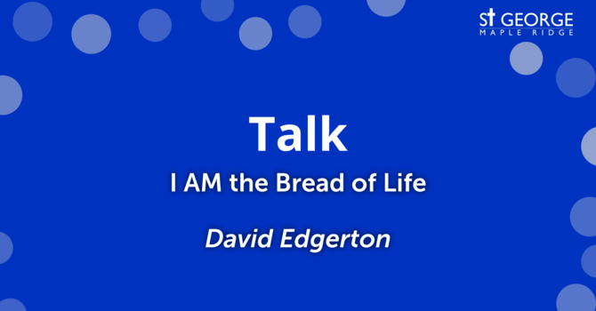 """I AM the Bread of Life"" talk, March 10, 2019 Reverend David Edgerton image"