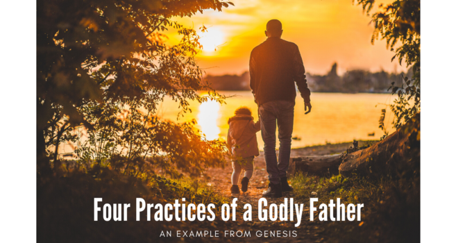 Four Practices of a Godly Father