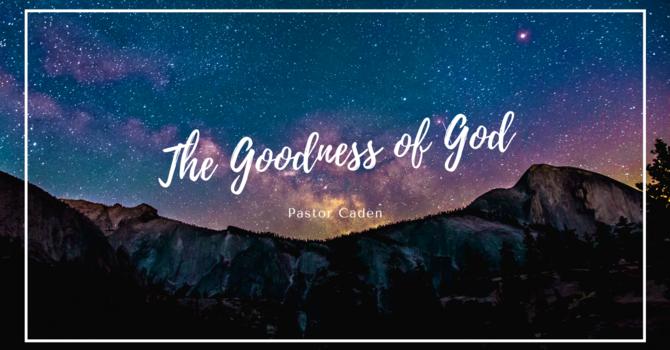 The Goodness of God Pt1