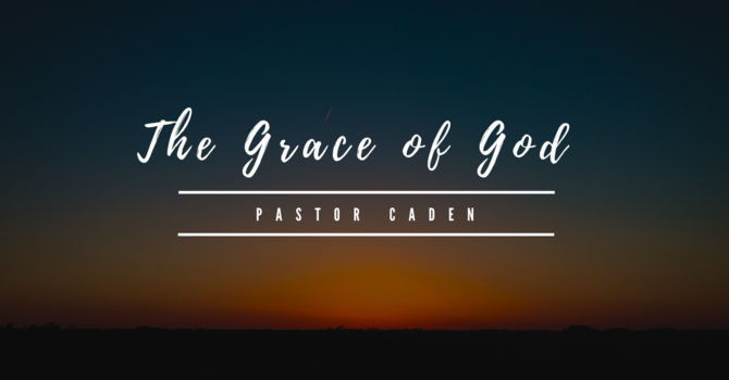 The Grace of God Pt2