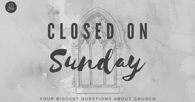 Closed on Sunday pt 2
