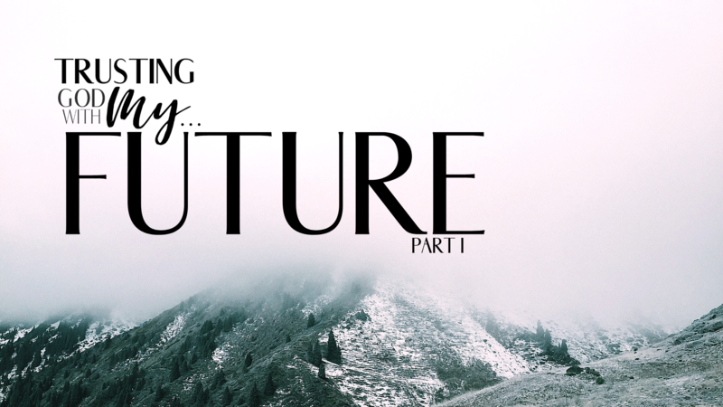 Trusting God with My Future Part 1