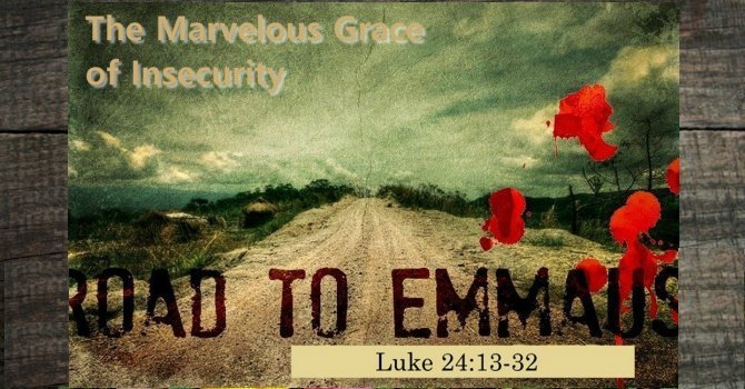 The Marvelous Grace of Insecurity