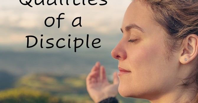 Qualities of a Disciple Part 2