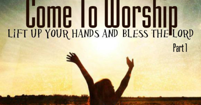 Part 1 - Lift Up Your Hands and Bless the Lord