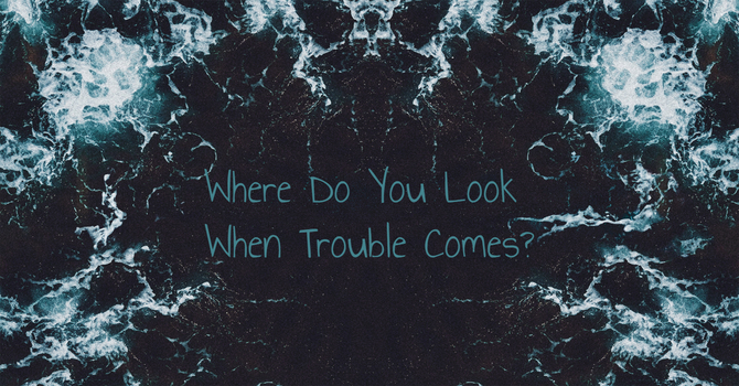 Where Do You Look When Trouble Comes? image