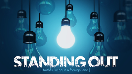 Standing Out: faithful living in a foreign land