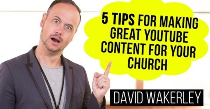5 Tips For Making Great YouTube Content For Your Church image
