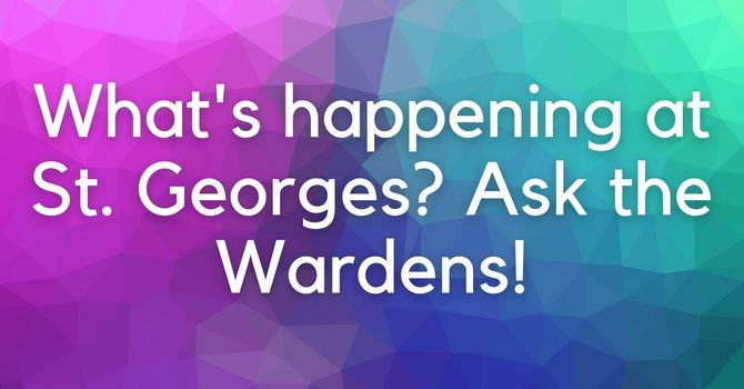 What's going on at St. George's? Ask the Wardens! image