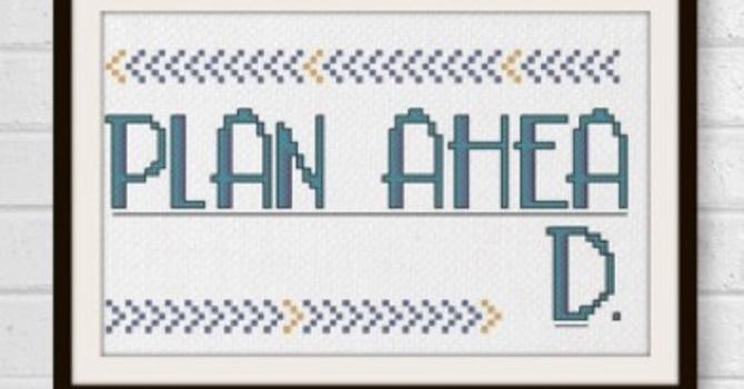 009 -  Plan Ahead