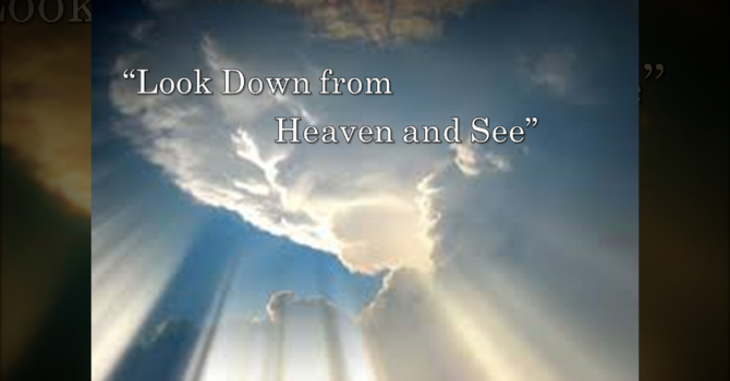 Look Down from Heaven and See