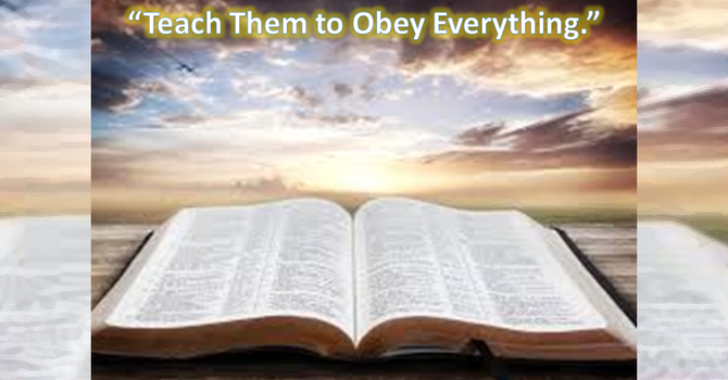 Teach Them to Obey Everything