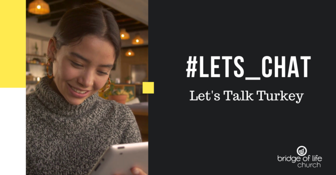 #Let's_Chat: Let's Talk Turkey