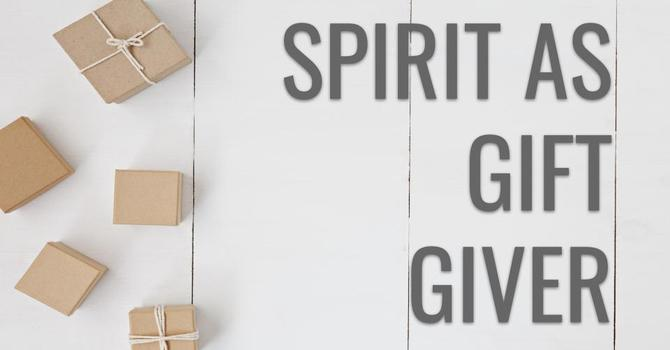 Spirit as Gift Giver