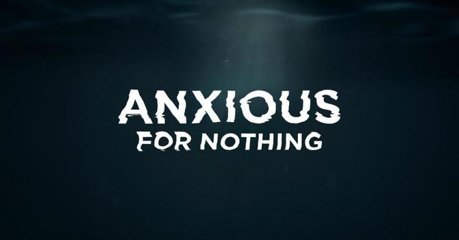 Anxious for Nothing - Part 1