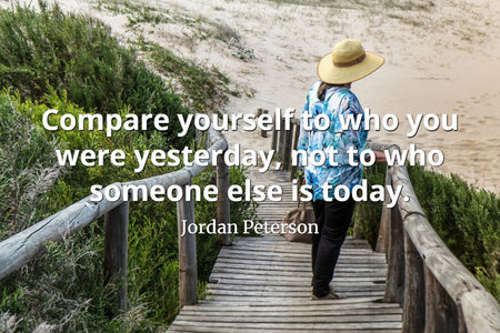 Compare Yourself To Who You Were Yesterday...