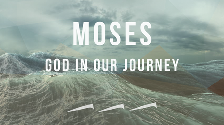 Moses - God in our Journey