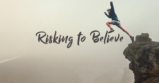 Risking to Believe
