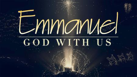 Emmanuel - God With Us