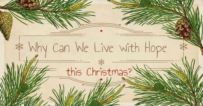 Why Can We Live with Hope this Christmas?