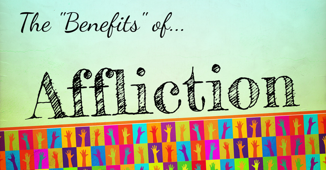 """The """"Benefits"""" of Affliction image"""