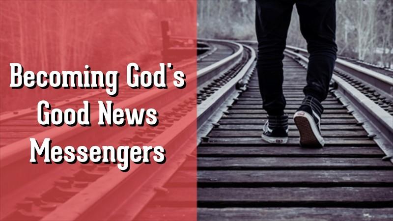 Becoming Good News Messengers #2 - The Desire of God