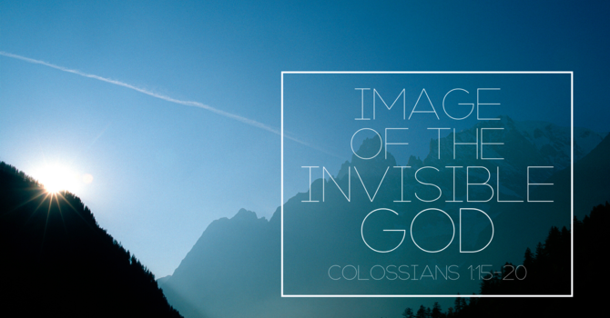 The Glory of the Son Who is the Image of the Invisible God