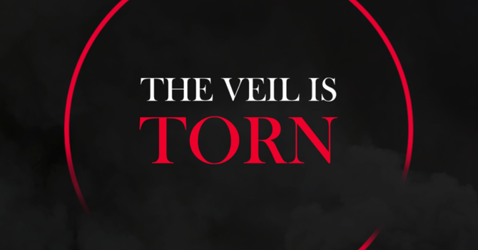 The Veil is Torn