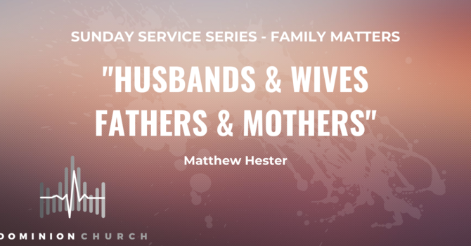 Husbands & Wives, Fathers & Mothers