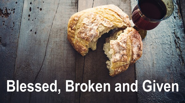 Blessed, Broken and Given