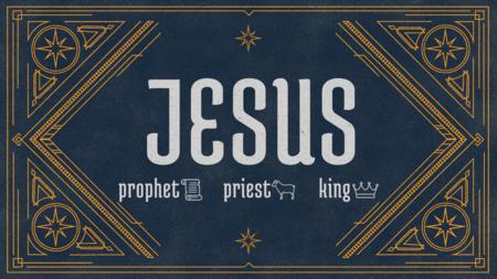 Prophet, Priest, King