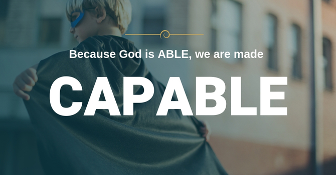 God is Able We are made Capable